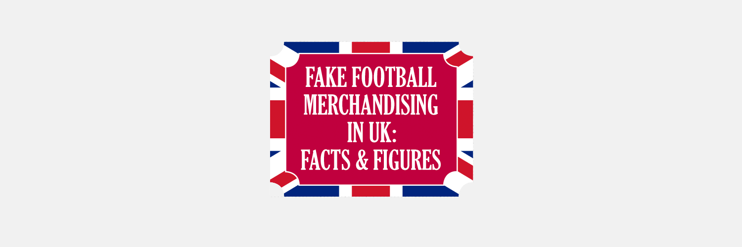Infographic — Fake Football Merchandising in UK: Facts and Figures